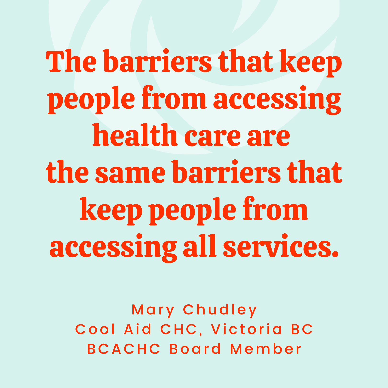 Barriers quote: The barriers that keep people from accessing health care are the same barriers that keep people from accessing all services. - Mary Chudley